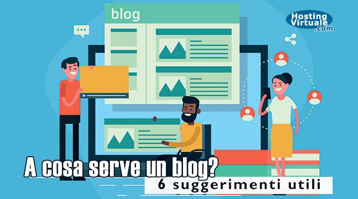 A cosa serve un blog? 6 suggerimenti utili