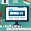 Categorie e Tag WordPress: cosa sono e come si usano