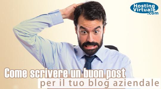 Come scrivere un buon post per il tuo blog aziendale