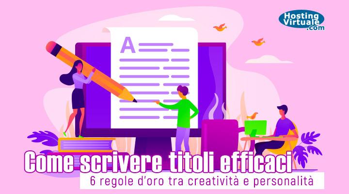 come scrivere titoli efficaci: 6 regole d'oro tra creatività e professionalità