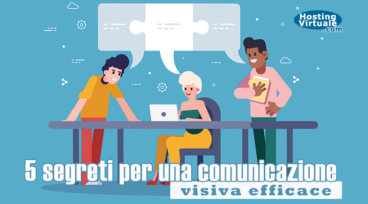 5 segreti per una comunicazione visiva efficace