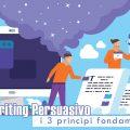 Copywriting Persuasivo: i 3 princìpi fondamentali