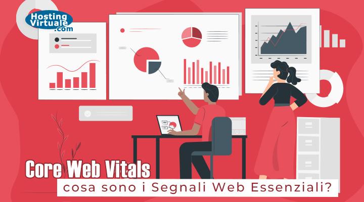 Core Web Vitals: cosa sono i Segnali Web Essenziali?