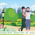 7 tips per creare Instagram Stories di successo