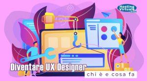 Diventare UX Designer: chi è e cosa fa