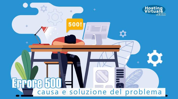 Errore 500, causa e soluzione del problema