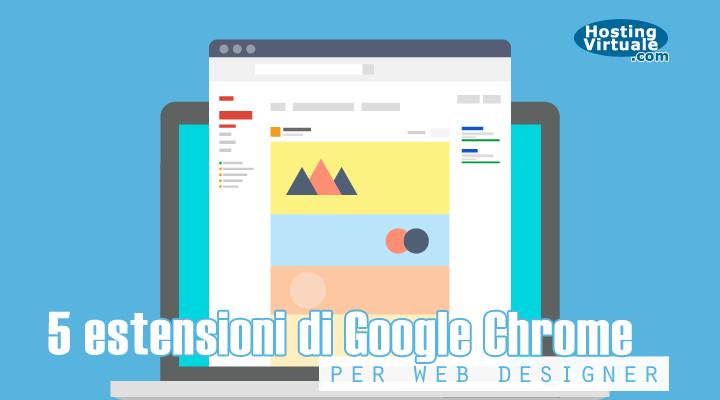 5 estensioni di Google Chrome per web designer