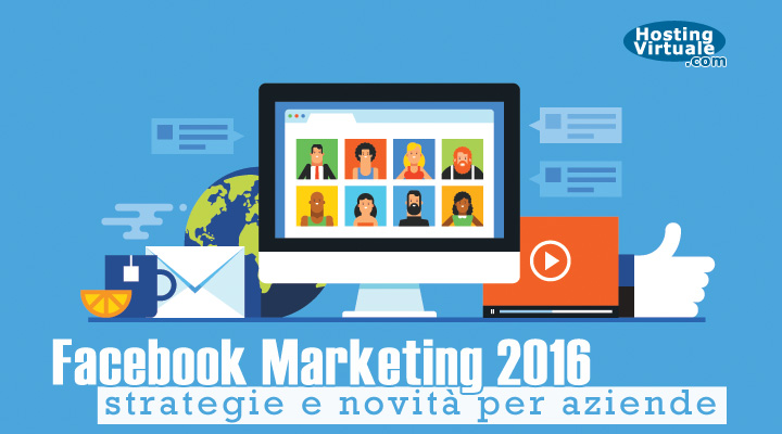 Facebook Marketing 2016: strategie e novità per aziende