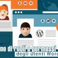 Gestione di ruoli e permessi degli utenti WordPress