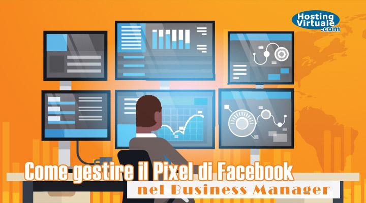 Come gestire il Pixel di Facebook nel Business Manager