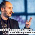 Come creare una campagna AdWords con Gianpaolo Lorusso