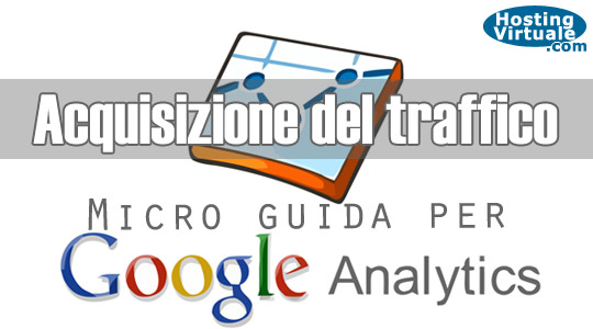 Micro guida per Google Analytics: acquisizione del traffico