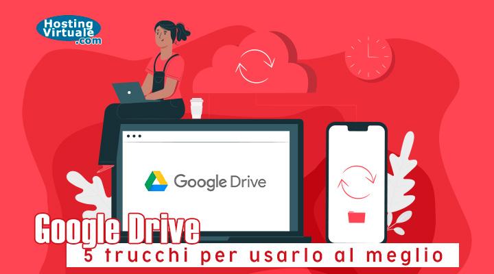 Google Drive: 5 trucchi per usarlo al meglio
