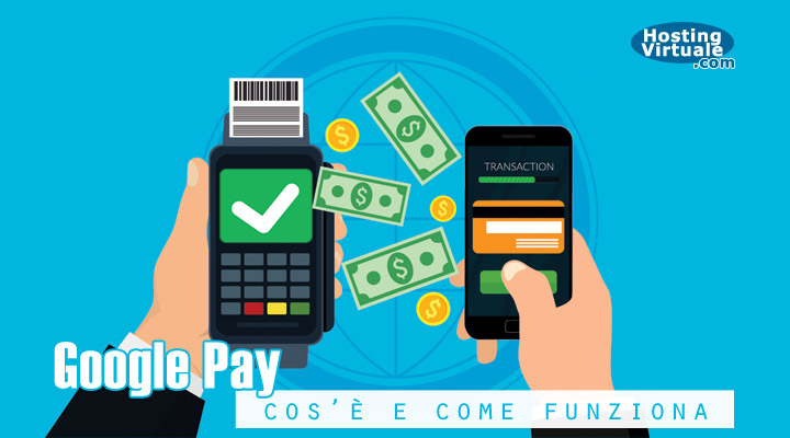 Google Pay: cos'è e come funziona