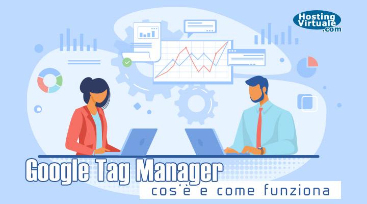 Google Tag Manager: cos'è e come funziona