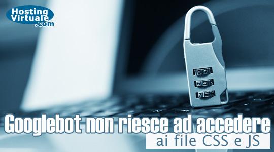 Googlebot non riesce ad accedere ai file CSS e JS