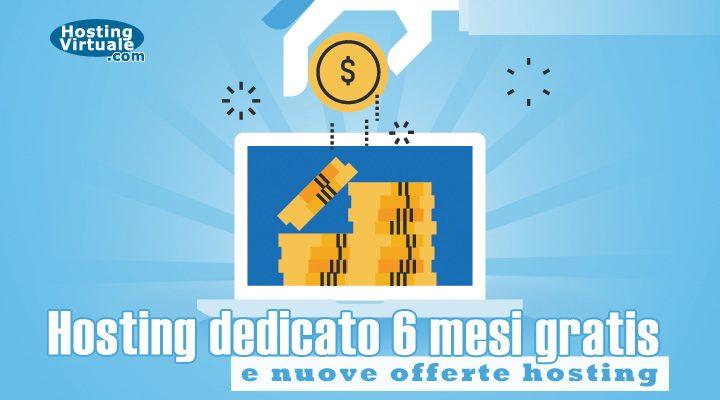 Hosting dedicato 6 mesi gratis e nuove offerte hosting