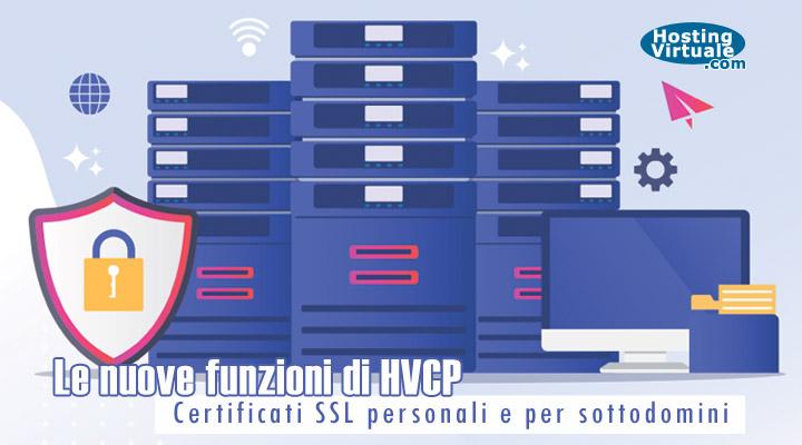 Le nuove funzioni di HVCP: Certificati SSL personali e per sottodomini