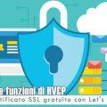 Le nuove funzioni di HVCP: certificato SSL gratuito con Let's Encrypt