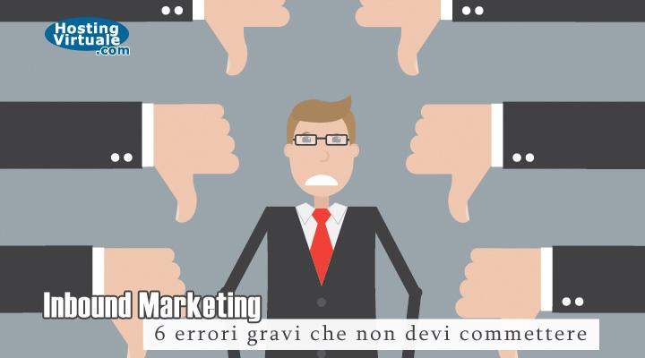 Inbound Marketing: 6 errori gravi che non devi commettere