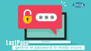 LastPass: gestire le password in modo sicuro