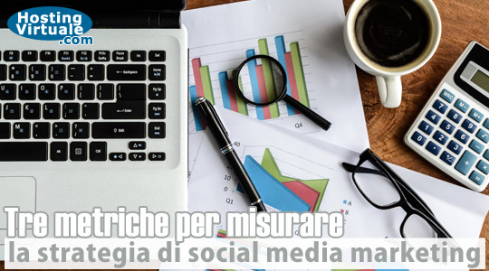 Tre metriche per misurare la strategia di social media marketing