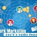 Network Marketing: cos'è e come funziona