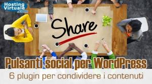 Pulsanti social per WordPress: 6 plugin per condividere i contenuti
