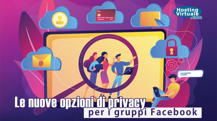 Le nuove opzioni di privacy per i gruppi Facebook