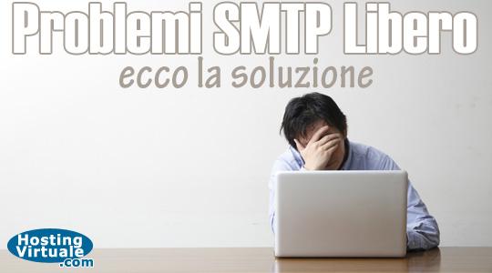 Problemi SMTP Libero, ecco la soluzione