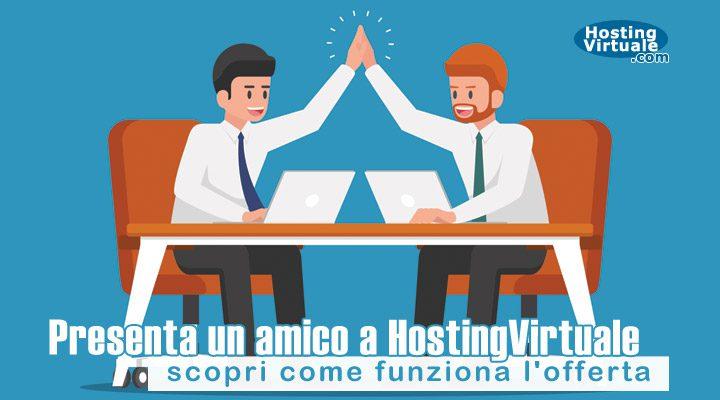 Presenta un amico a HostingVirtuale: scopri come funziona l'offerta