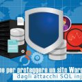 3 tecniche per proteggere un sito WordPress dagli attacchi SQL injection