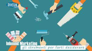 Inbound Marketing: gli strumenti per farti desiderare