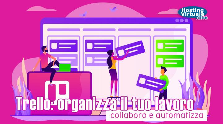 Trello: organizza il tuo lavoro, collabora e automatizza