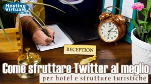 Come sfruttare Twitter al meglio per hotel e strutture turistiche