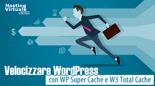 Velocizzare WordPress con WP Super Cache e W3 Total Cache