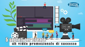 5 segreti per creare un video promozionale di successo
