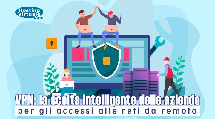 VPN: la scelta intelligente delle aziende per gli accessi alle reti da remoto