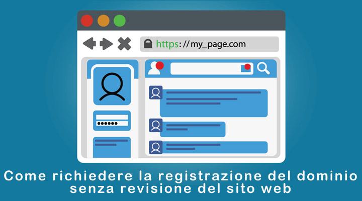 Come richiedere la registrazione del dominio senza revisione del sito web